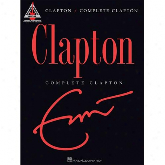 Hal Leonard Hl 00690936 Eric Clapton - Complete Clapton
