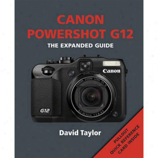 Canon Powershot G12 - The Expanded Guide - David Taylor