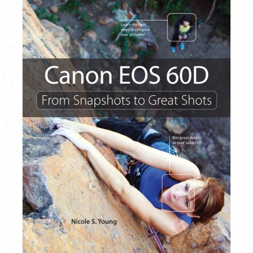 New Riders Publishing - Canon Eos 60d: From Snapshots To Great Shots