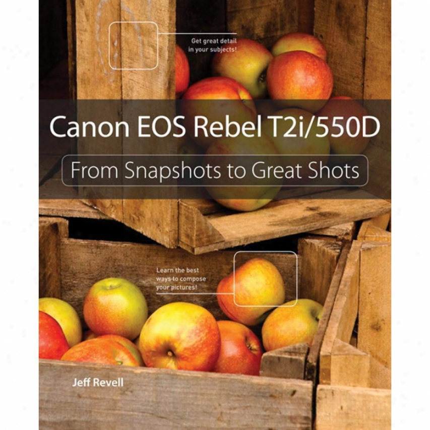 New Riders Publishing - Canon Eos Rebel T2i / 550d: Snapshots To Great Shots