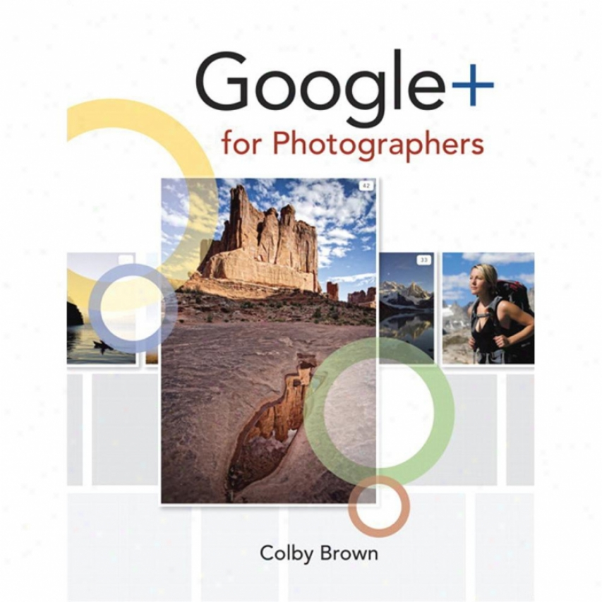 Peachpit Press Google+ For Photographers By Colby Brown Paperback 0321820402