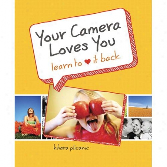 Peachpit Press Your Camera Loves You: Get ~ing To Love It Back - 0321784103