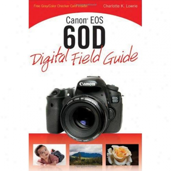 Wiley Canon Eos 60d Digital Field Guide - Charlotte K. Lowrie Pa0erback