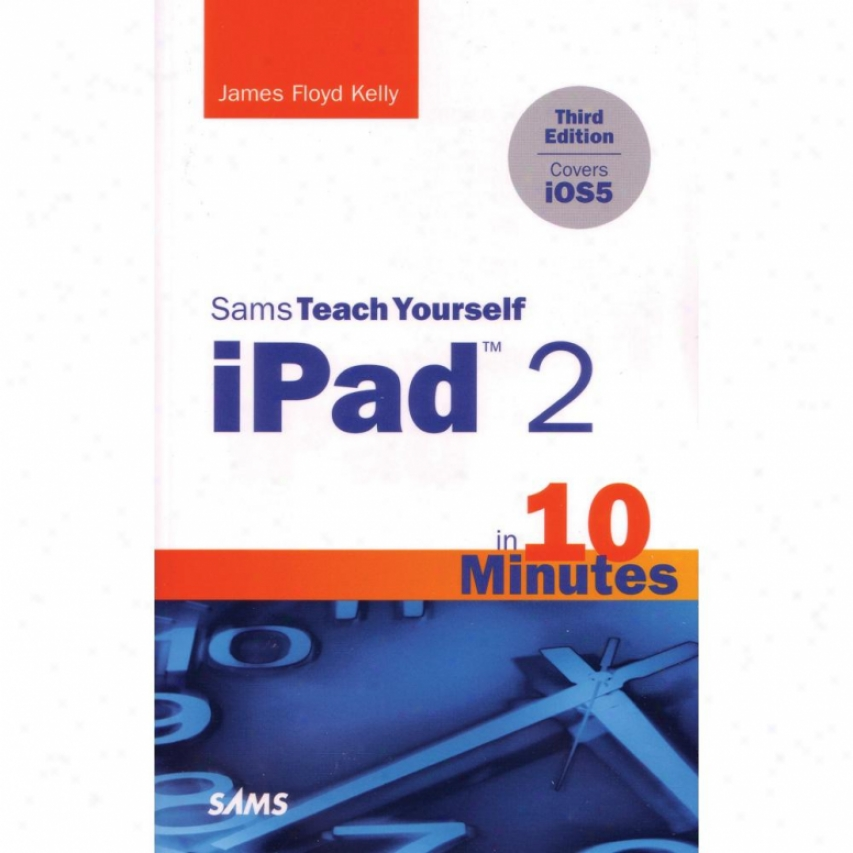 Peachpit Press Sams Teach Yourself Ipad 2 In 10 Min. By James F. Kelly 067233585