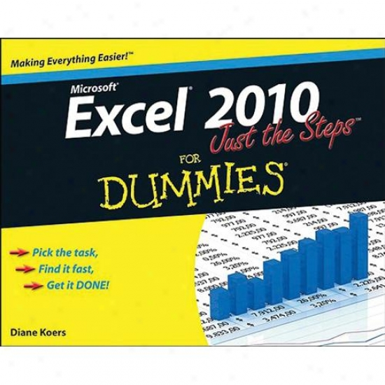 Wiley Excel 2010 Just The Steps For Dummies By Diane Koers 0470501641