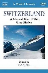 A Musical Journey: Switzerland - A Musical Tour Of The Graubunden