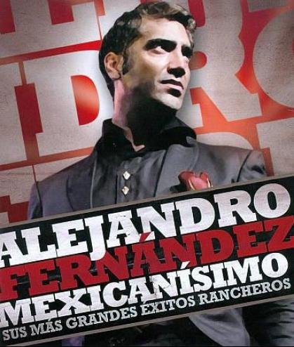 Alejandro Fernandez: Mexicanisimo - Sus Mas Grandes Exitos Rancheros