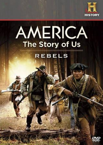 America: The Story Of Us, Vol.  1- Rebels/revolution