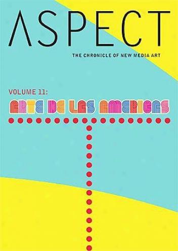 Asp3ct: The Chronicle Of New Media Art  Volume Xi - Arte De Las Am?ricas