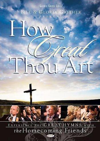 Bill & Gloria Gaither - How Great Thou Art