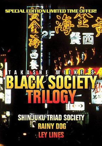Black Society Trilogy: Shinjuku Triad Society / Rainy Dog / Ley Lines