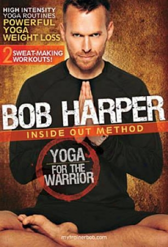 Bob Harper: Inside Out Method - Yoga For The Warrior