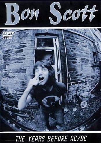Bon Scott - The Years Befroe Ac/dc