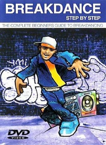 Breakdance Step By Step - The Complete Beginners Guide To Breakdancing