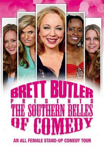 Brett Butler Presents: The SouthernB elles Of Comedy