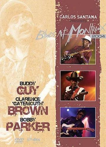 Carlos Santana Presents - Blues At Montreux 2004: Buddy Guy, Gatemouth Brown, &
