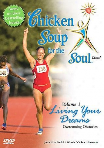 Chicken Soup For The Soul Live - Vol. 3: Living Your Dreams Overcoming Your Obst