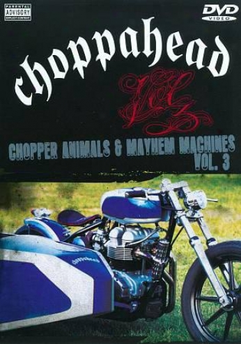Choppahead: Chopper nAimals & Mayhem Machines, Vol. 3