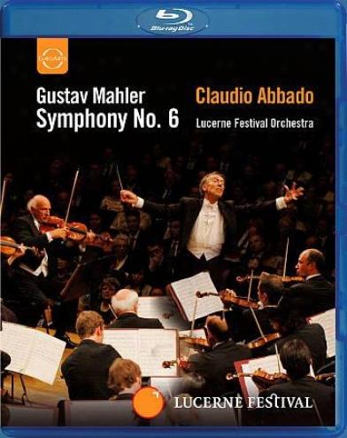 Claudio Abbado/lucerne eFstival Orchestra: Gustav Mahler - Symphony No 6