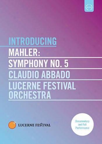 Claudio Abbado/lucerne Festival Orchestra: Mahler - Sympony No. 5