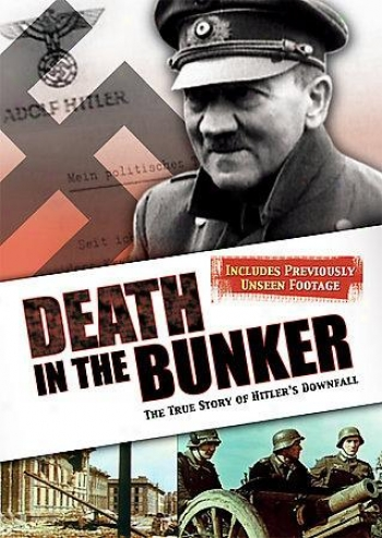 Death In The Bunker - The Truthful Story Of Hitler's Downfall