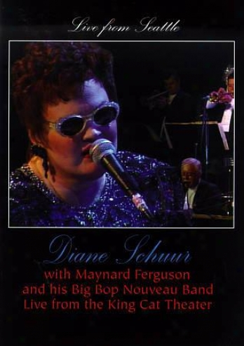 Diane Schuur - Live From Seattle: With Maynard Ferguson And His Big Bop Noveau B
