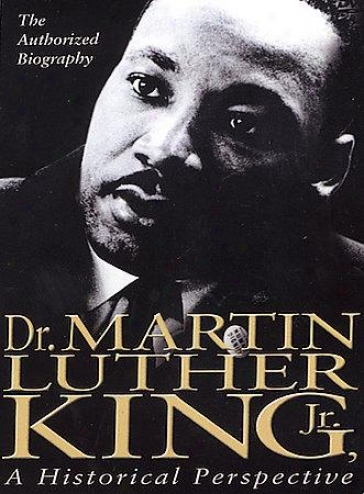 Dr. Martin Luther King, Jr. - A Historical Perspective