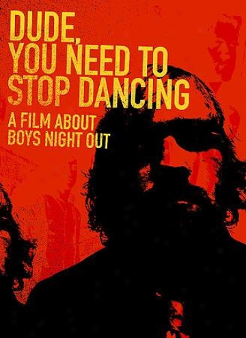 Dude, You Need To Stop Dancing: A Film About Boys Night Out