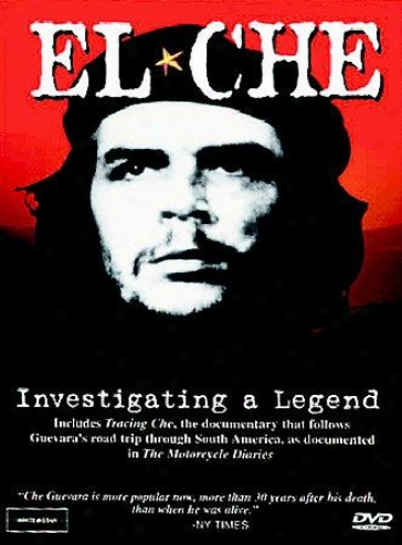 El Che: Investigating A Legend