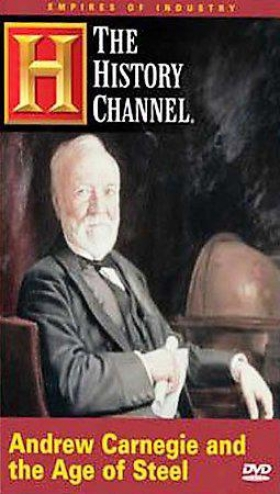 Empires Of Industry - Andrew Carnegie And The Period Of Steel