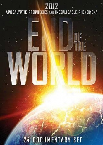 End Of The World: 2012 Prophetic Prophecies And Inexplicable Phenomena