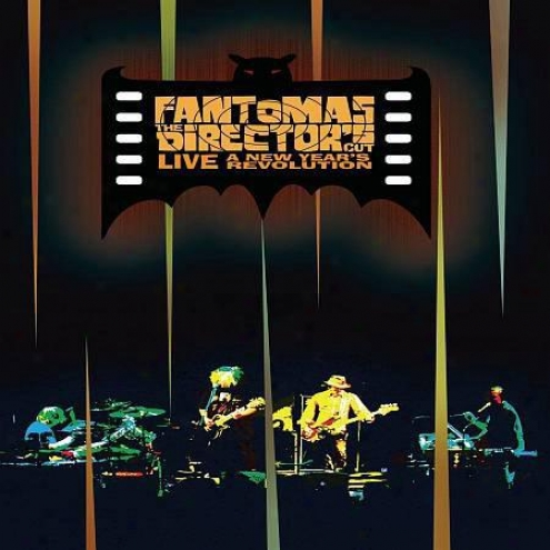 Fantomas: The Director's Cut Live -  A New Year&039;s Revolution