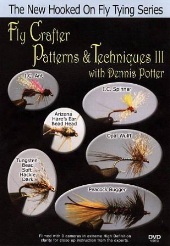 Fly Crafter Pattersn And Techniques With Dennis Potter, Vol. 3