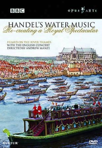Handel's Water Music - Recreating A Royal Spectacular