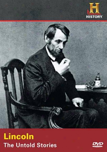History Channel Presents - Lincoln: The Untold Stories