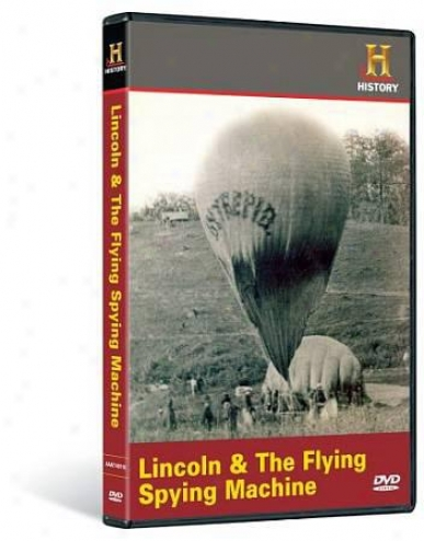 History Channel Presents: Man, Moment, Machine - Lincoln And The Flying Spying M