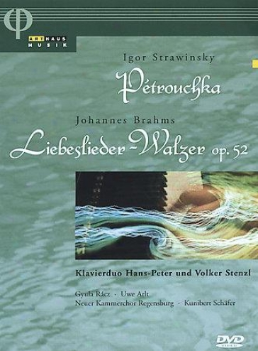 Igor Stravinsky: Petrouchka - Johannes Brahms: Liebeslieder - Waler Op. 52