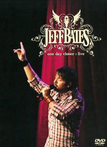 Jeff Bates: One Day Closer Live