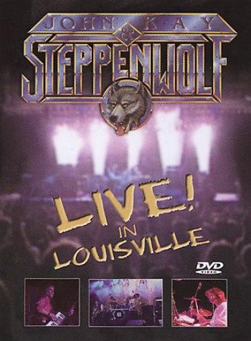 John Kay And Steppwnwolf - Live! In Louisville