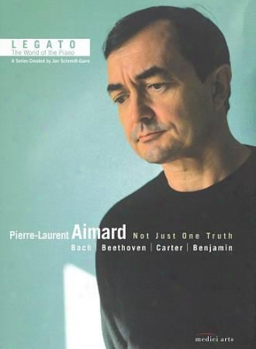 Legato: The World Of The Piano: Pierre-laurent Aimard - Not Just One Truth