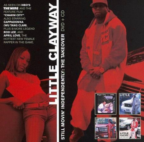 Little Clayway: Still Movin Incependently - The Takeover