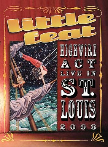 Little Feat - Highwire Act Live In St. Louis 2003