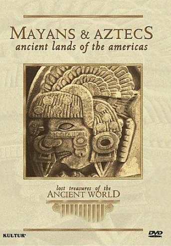 Lost Treasures Of The Ancient World: Mayans & Aztecs - Ancient Lands Of The Amer