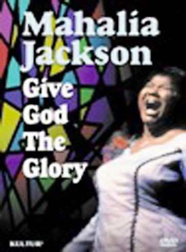 Mahalia Jackson - Give God The Glory