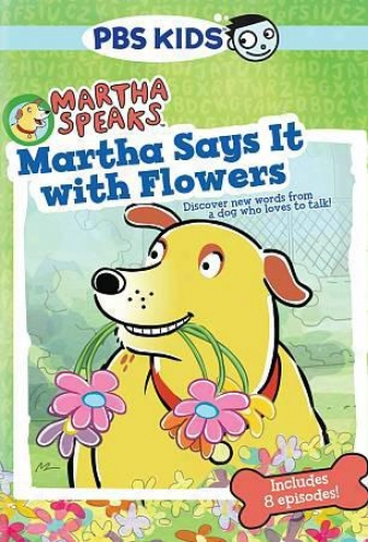 Martha Speaks: Martha Says It In the opinion of Flowers