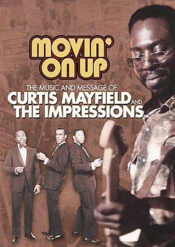 Movin On Up - The Music & Mrssage Of Curtis Mayfield & The Impressions