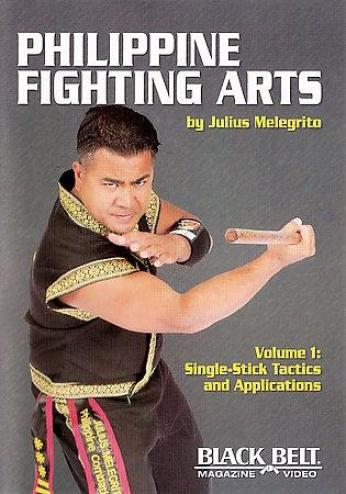 Philippine Fighting Arts By Julius Melegrito Vol. 1: Single-stick Tactics And Ap