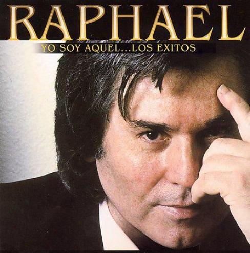 Raphael - Yo Soy Aquel, Los Exitos