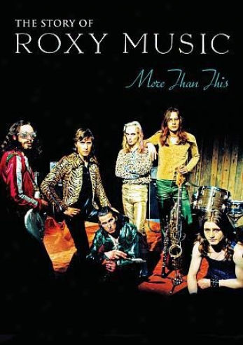 Roxy Music: The Story Of Rooxy Music - More Than This
