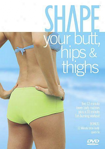 Shape - Your Butt, Hips, And Thighs